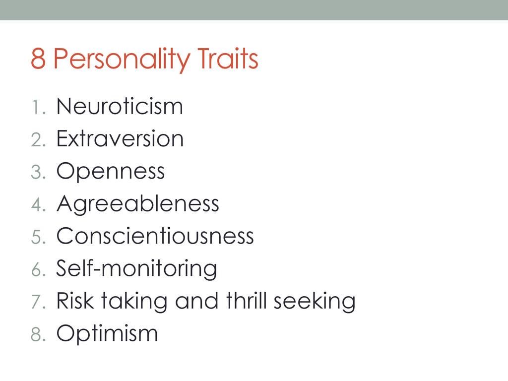 8 Personality Traits 1. Neuroticism 2. Extrav...