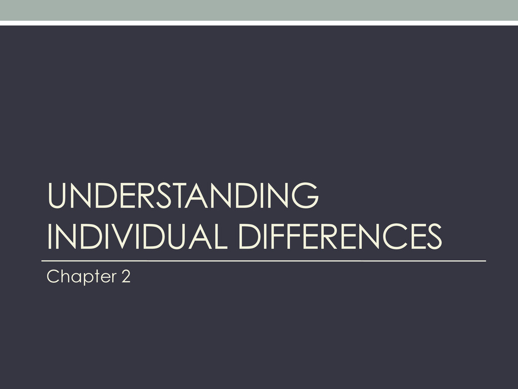 UNDERSTANDING INDIVIDUAL DIFFERENCES Chapter 2