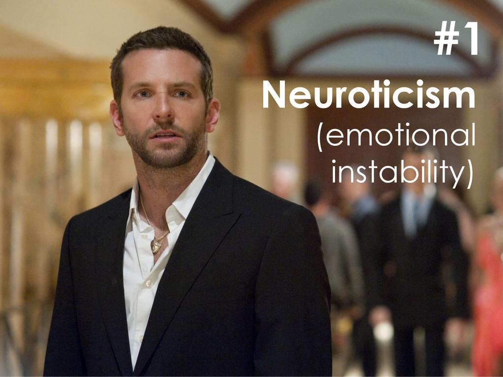 #1 Neuroticism (emotional instability)