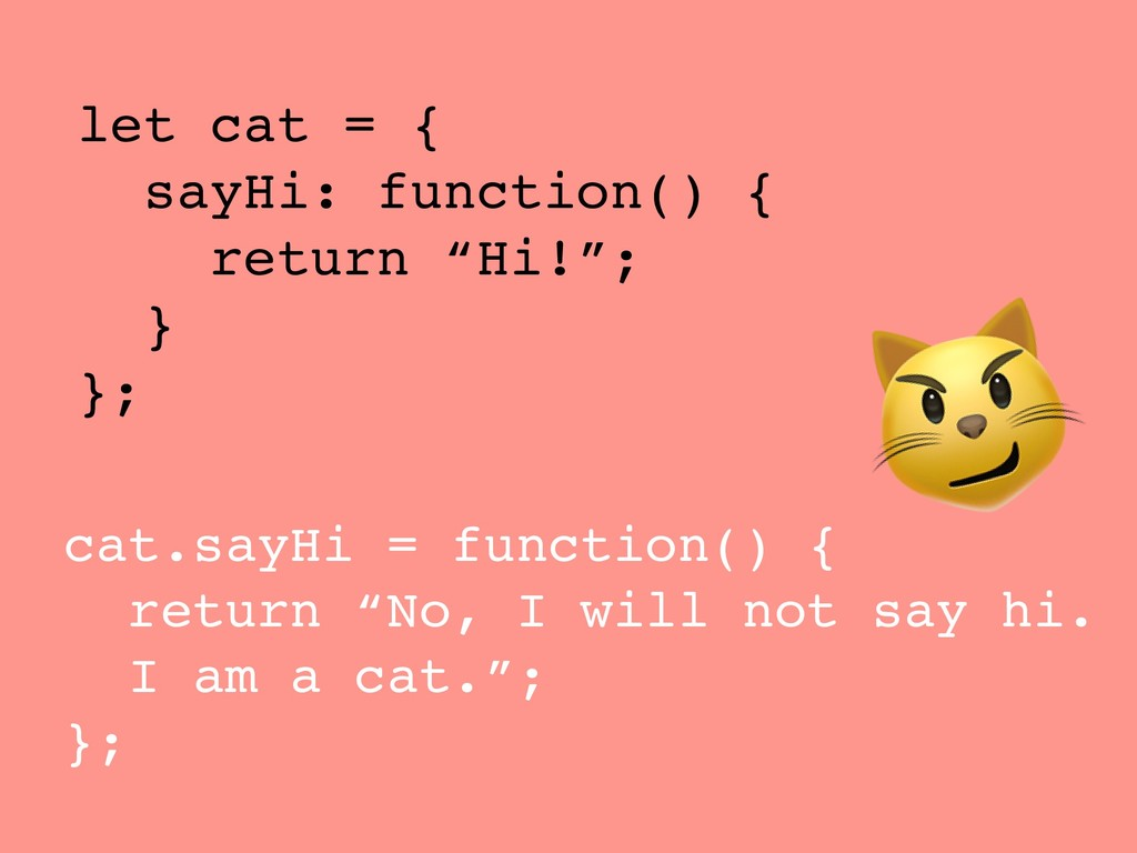 "let cat = { sayHi: function() { return ""Hi!""; }..."