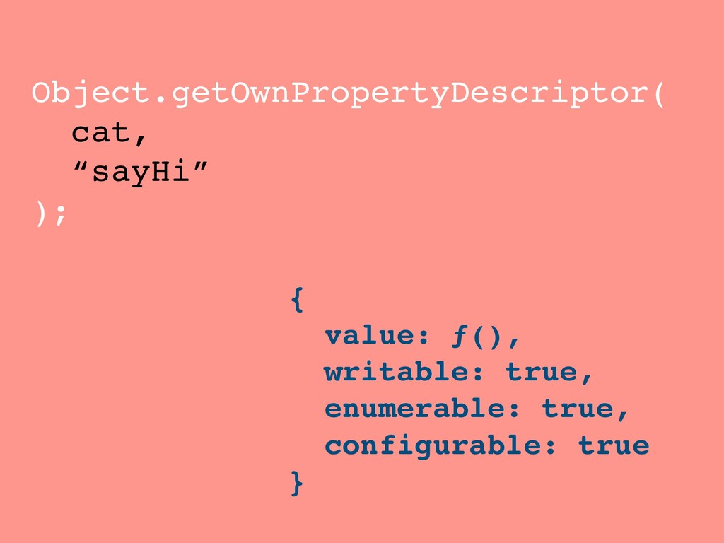 "Object.getOwnPropertyDescriptor( cat, ""sayHi"" )..."