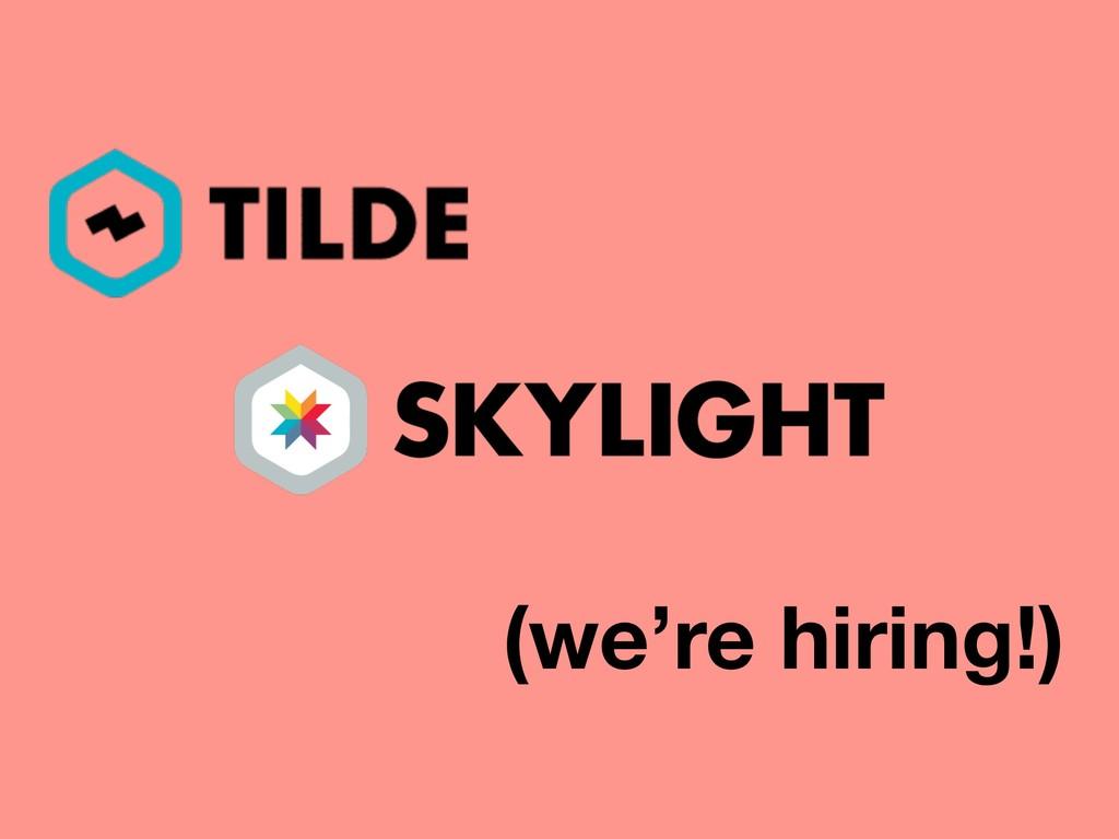 (we're hiring!)