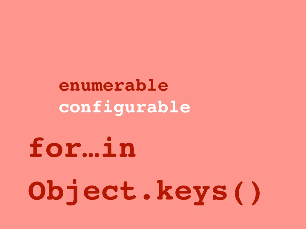 enumerable configurable for…in Object.keys()