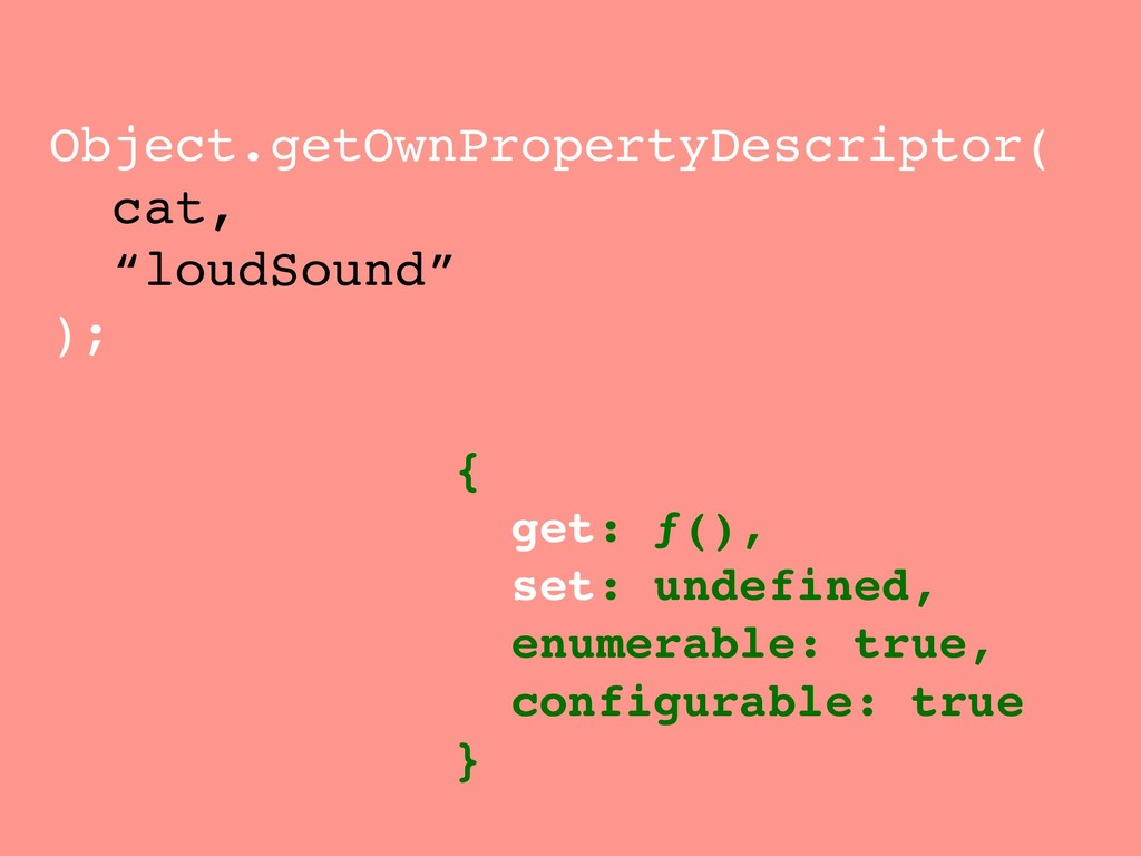 "Object.getOwnPropertyDescriptor( cat, ""loudSoun..."