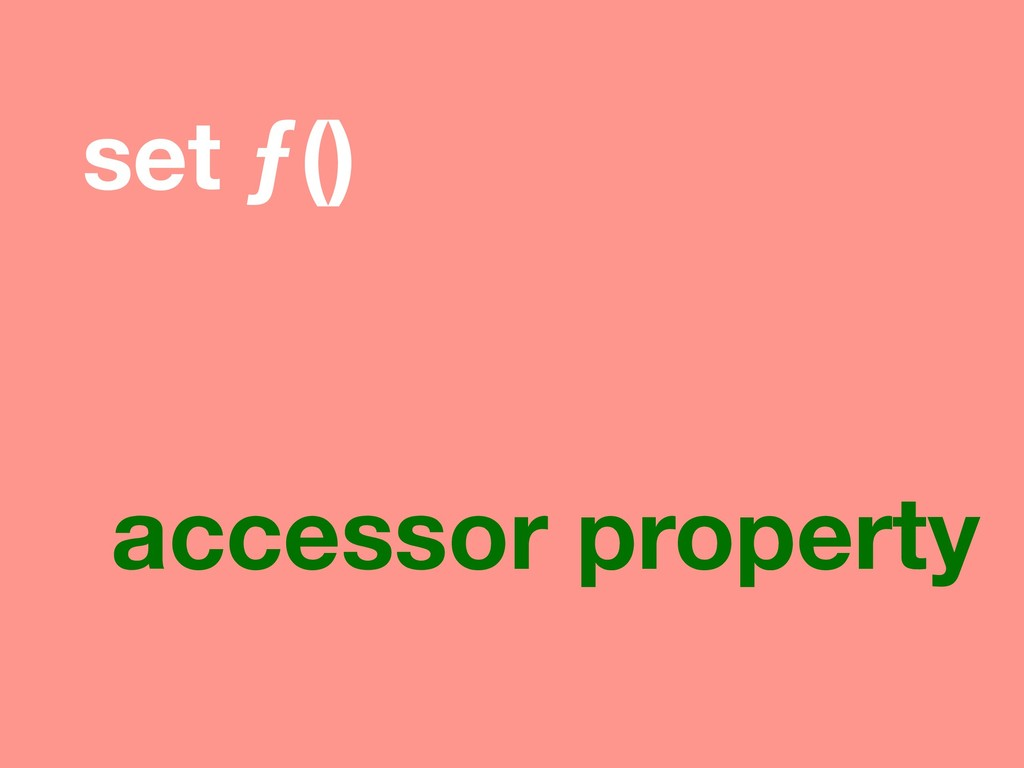 set ƒ() accessor property