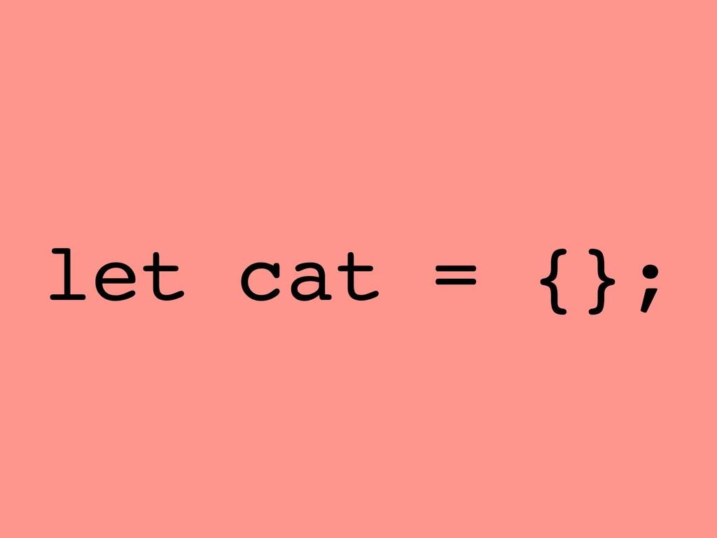 let cat = {};