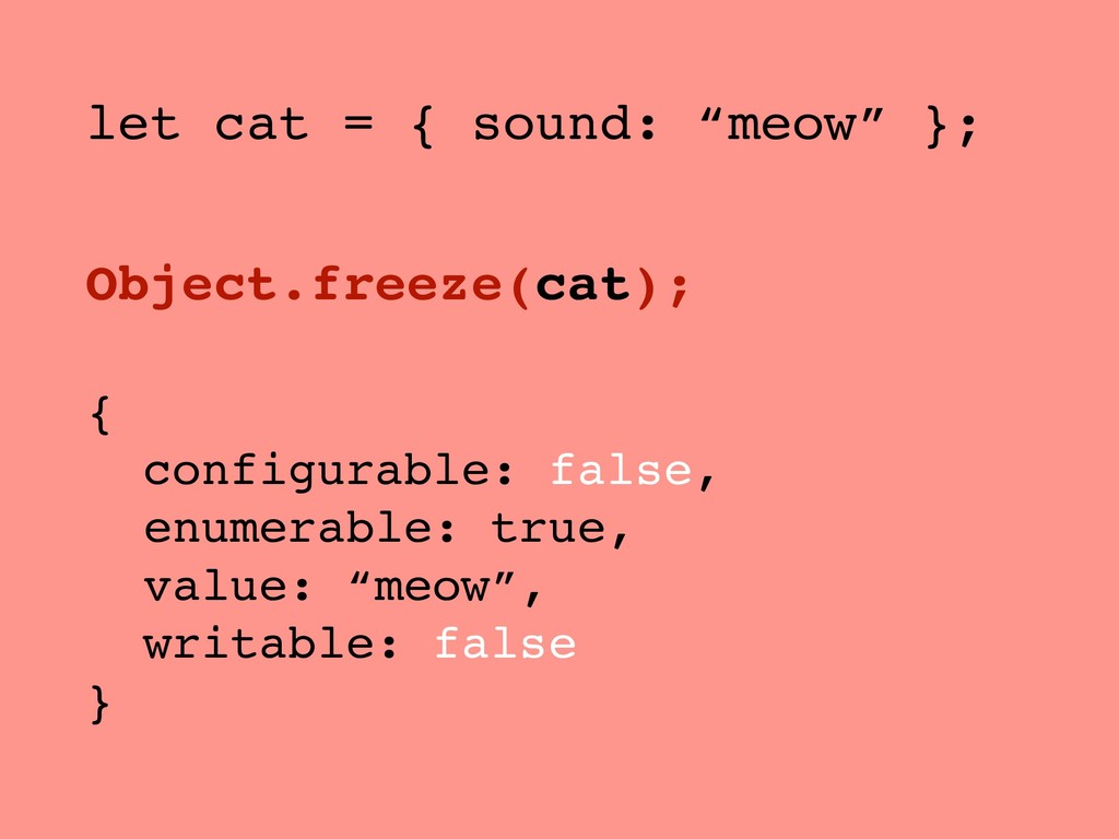 "let cat = { sound: ""meow"" }; Object.freeze(cat)..."