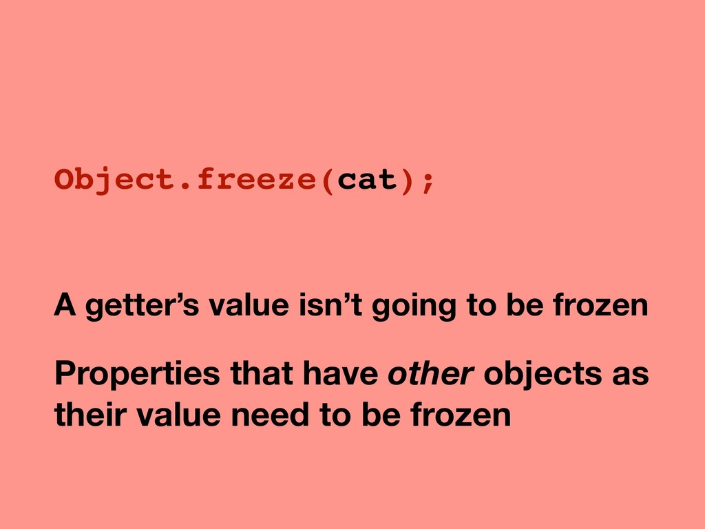 Object.freeze(cat); A getter's value isn't goin...
