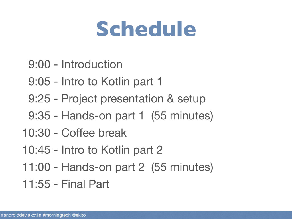 Schedule 9:00 - Introduction  9:05 - Intro to K...