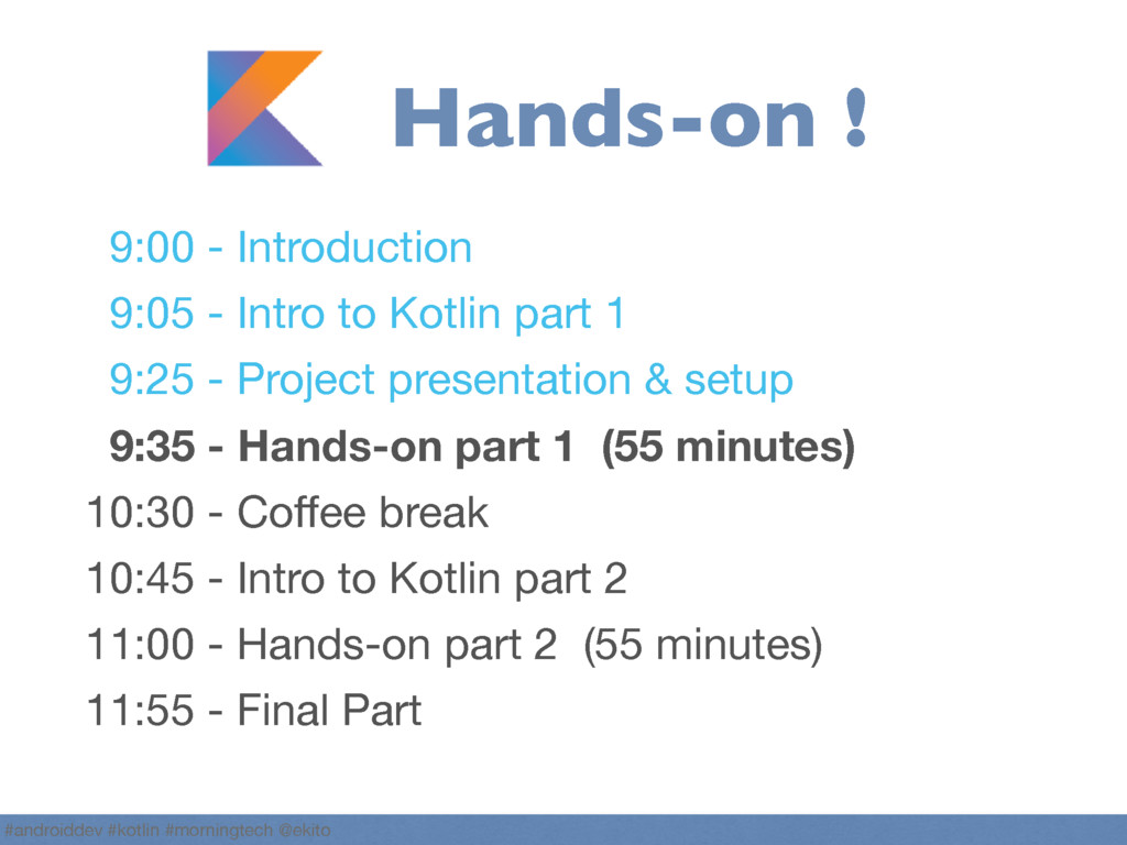9:00 - Introduction  9:05 - Intro to Kotlin par...