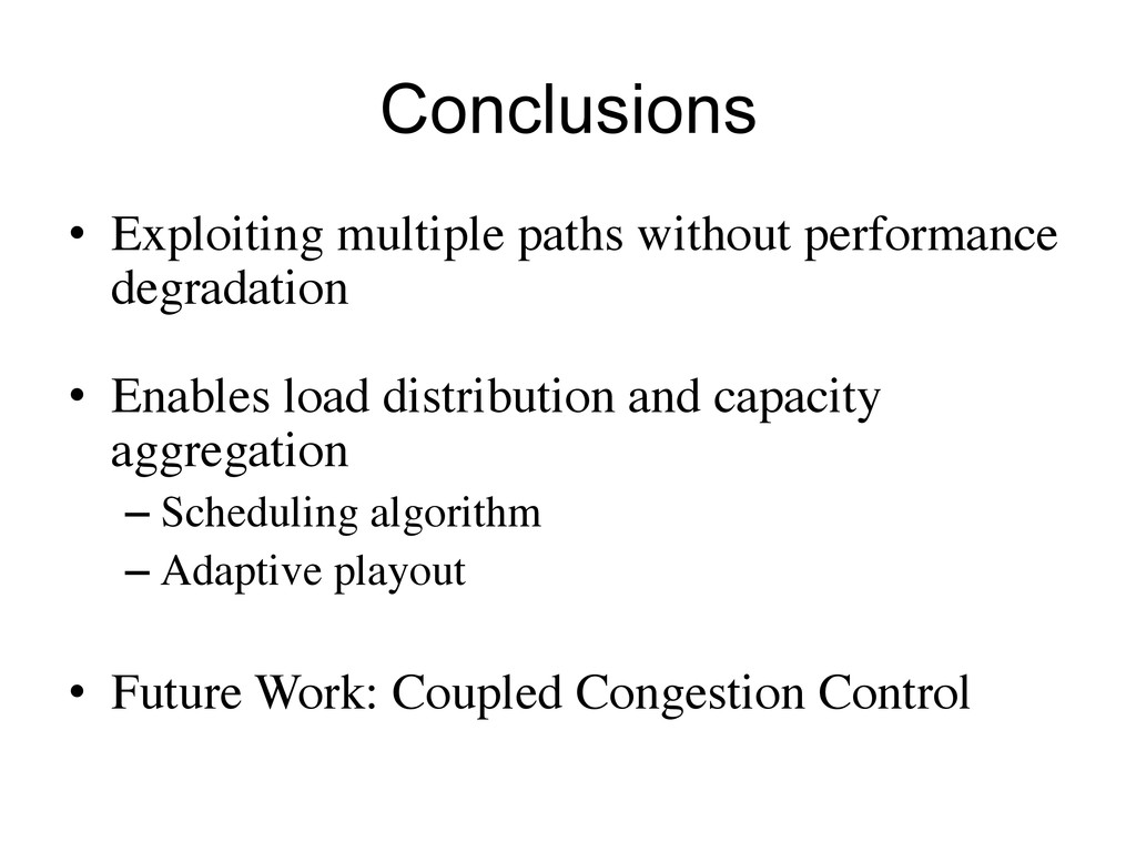 Conclusions •  Exploiting multiple paths withou...