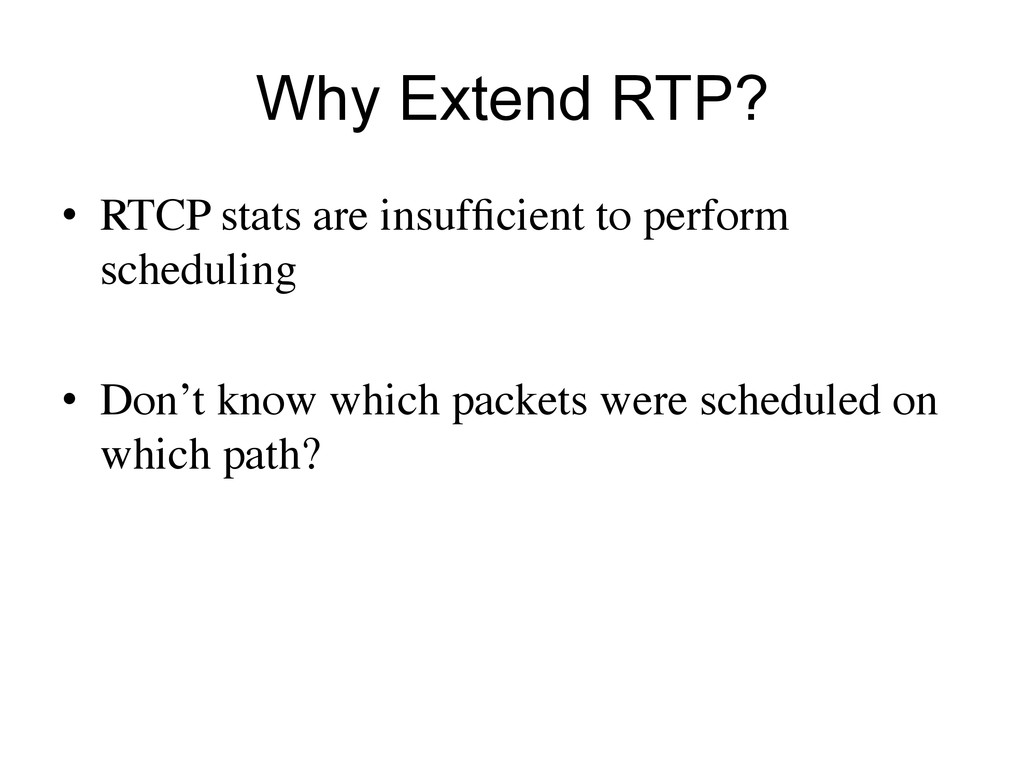 Why Extend RTP? •  RTCP stats are insufficient t...