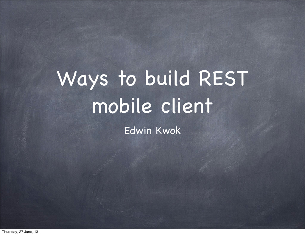 Ways to build REST mobile client Edwin Kwok Thu...