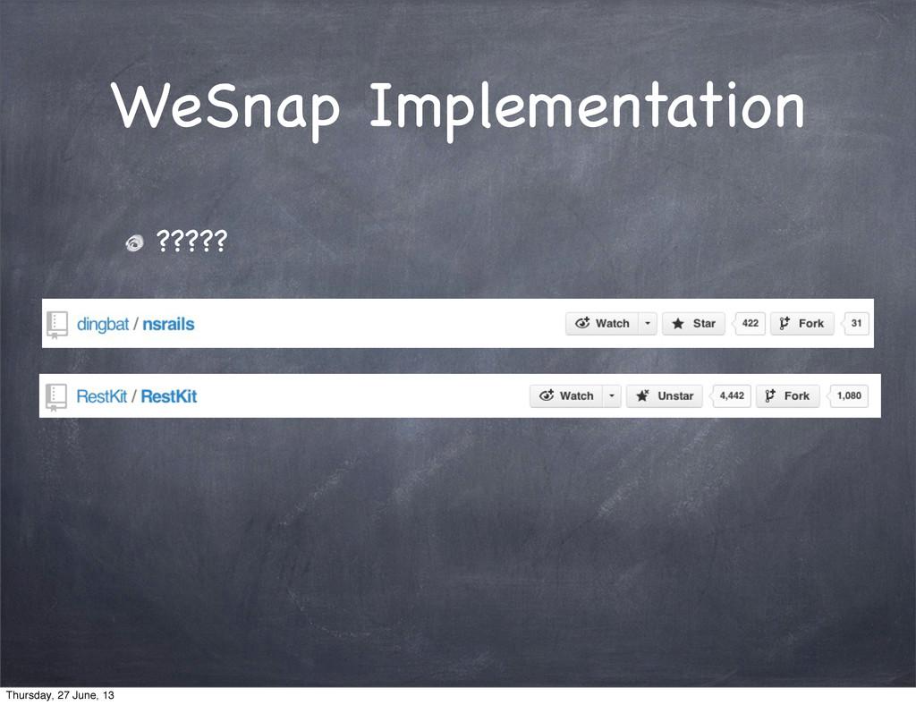 WeSnap Implementation ????? Thursday, 27 June, ...