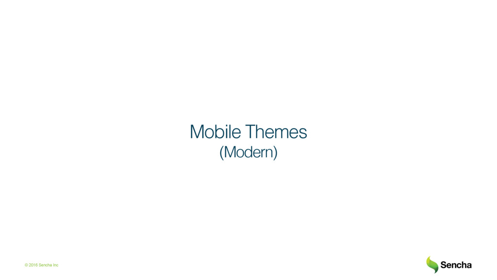© 2016 Sencha Inc Mobile Themes! (Modern)!