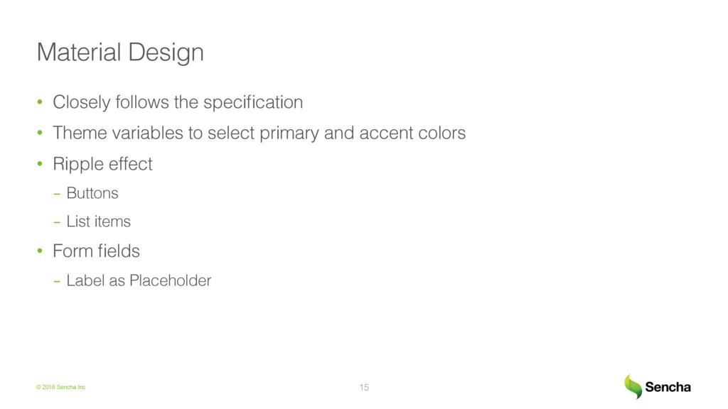 © 2016 Sencha Inc Material Design! • Closely f...