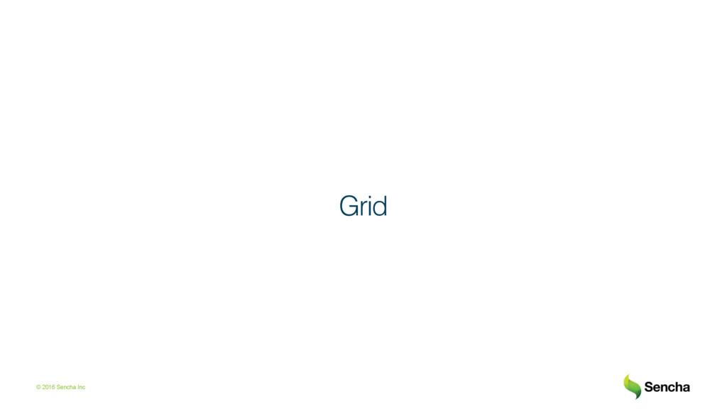 © 2016 Sencha Inc Grid!