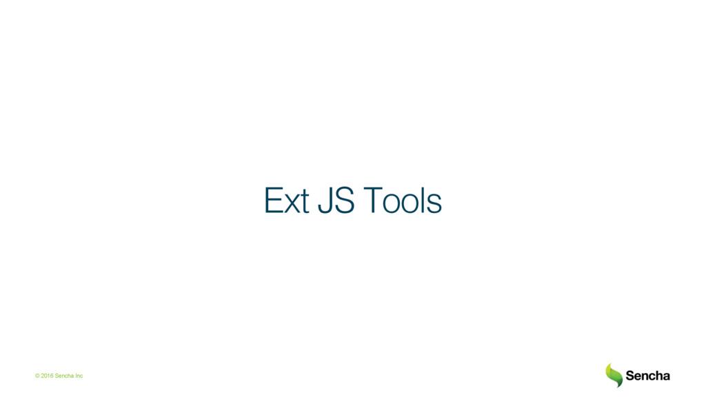 © 2016 Sencha Inc Ext JS Tools!