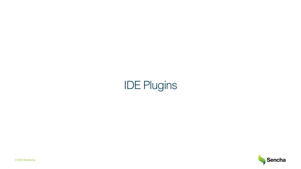 © 2016 Sencha Inc IDE Plugins!