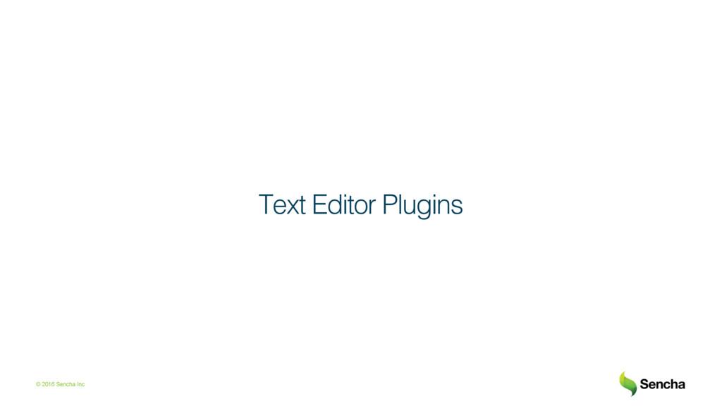 © 2016 Sencha Inc Text Editor Plugins!