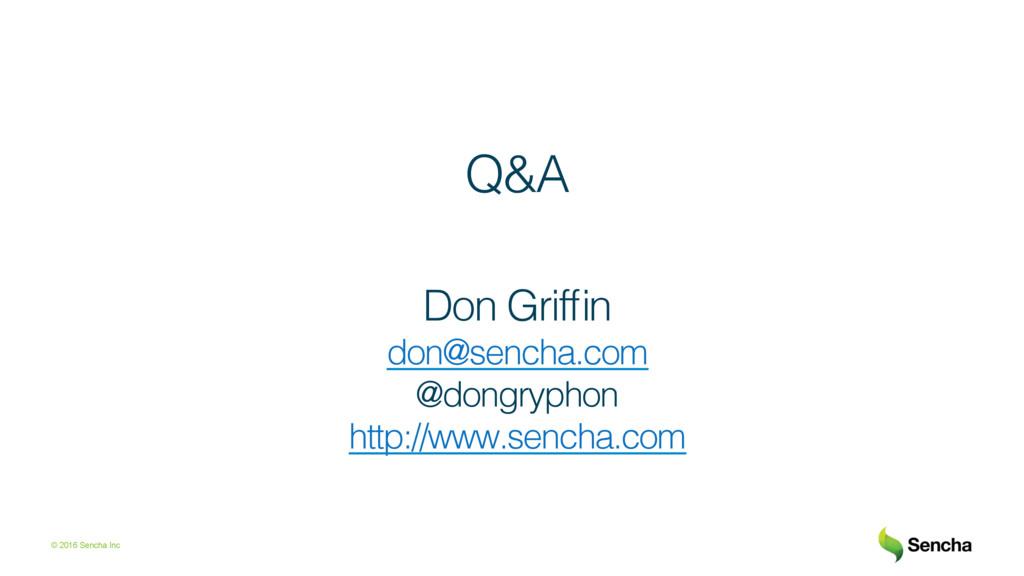 © 2016 Sencha Inc Q&A! Don Griffin! don@sencha.c...