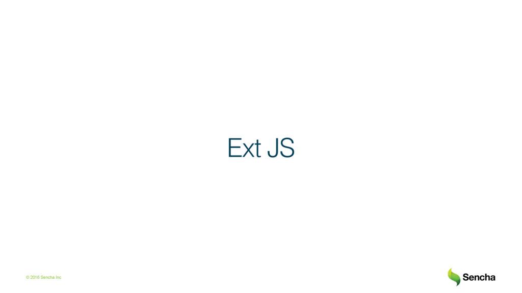 © 2016 Sencha Inc Ext JS!