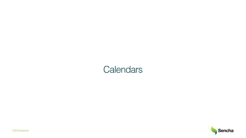 © 2016 Sencha Inc Calendars!