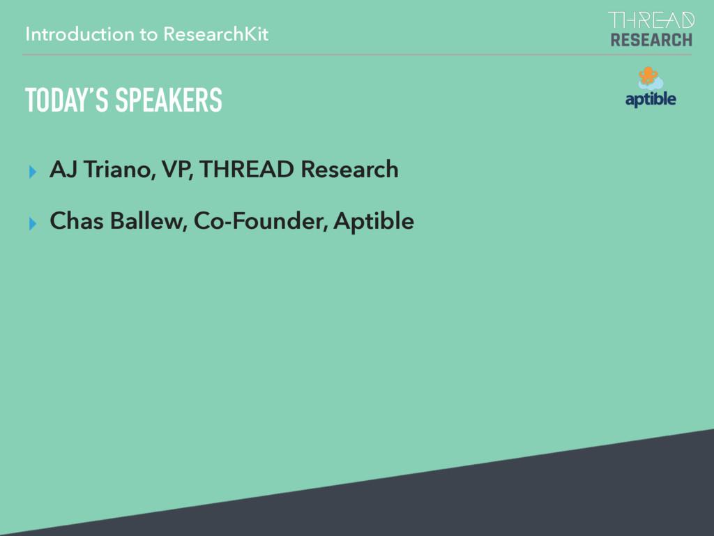 TODAY'S SPEAKERS ▸ AJ Triano, VP, THREAD Resear...