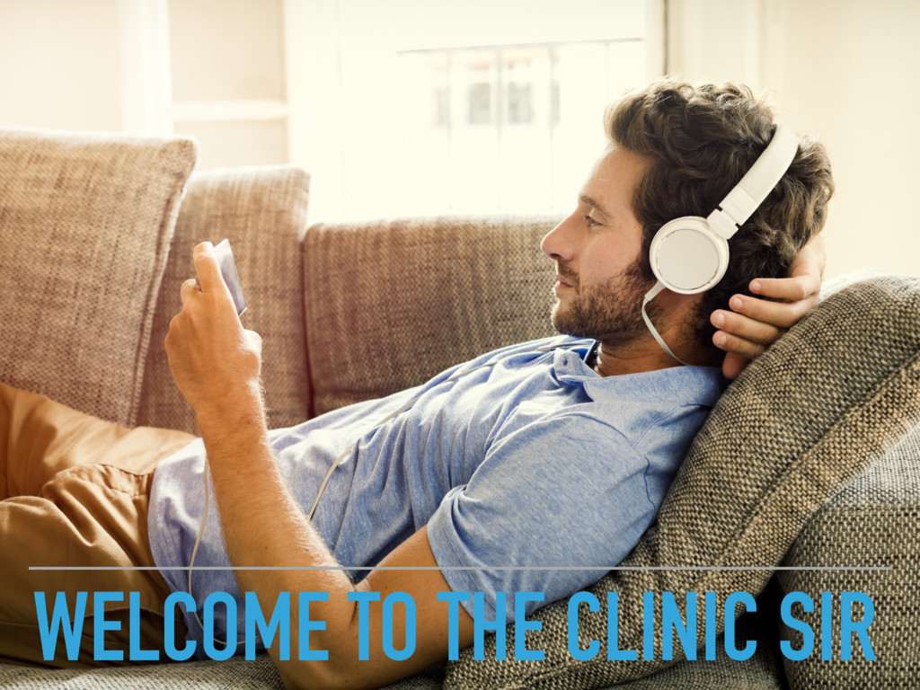 WELCOME TO THE CLINIC SIR