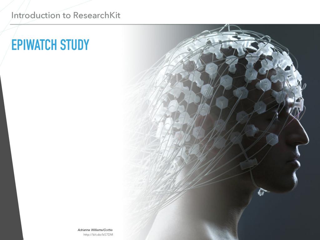 Introduction to ResearchKit EPIWATCH STUDY Adri...