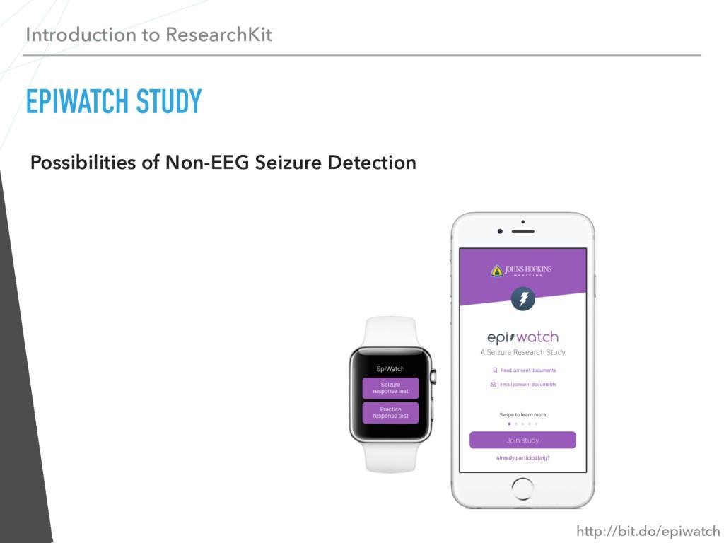 Introduction to ResearchKit EPIWATCH STUDY Poss...