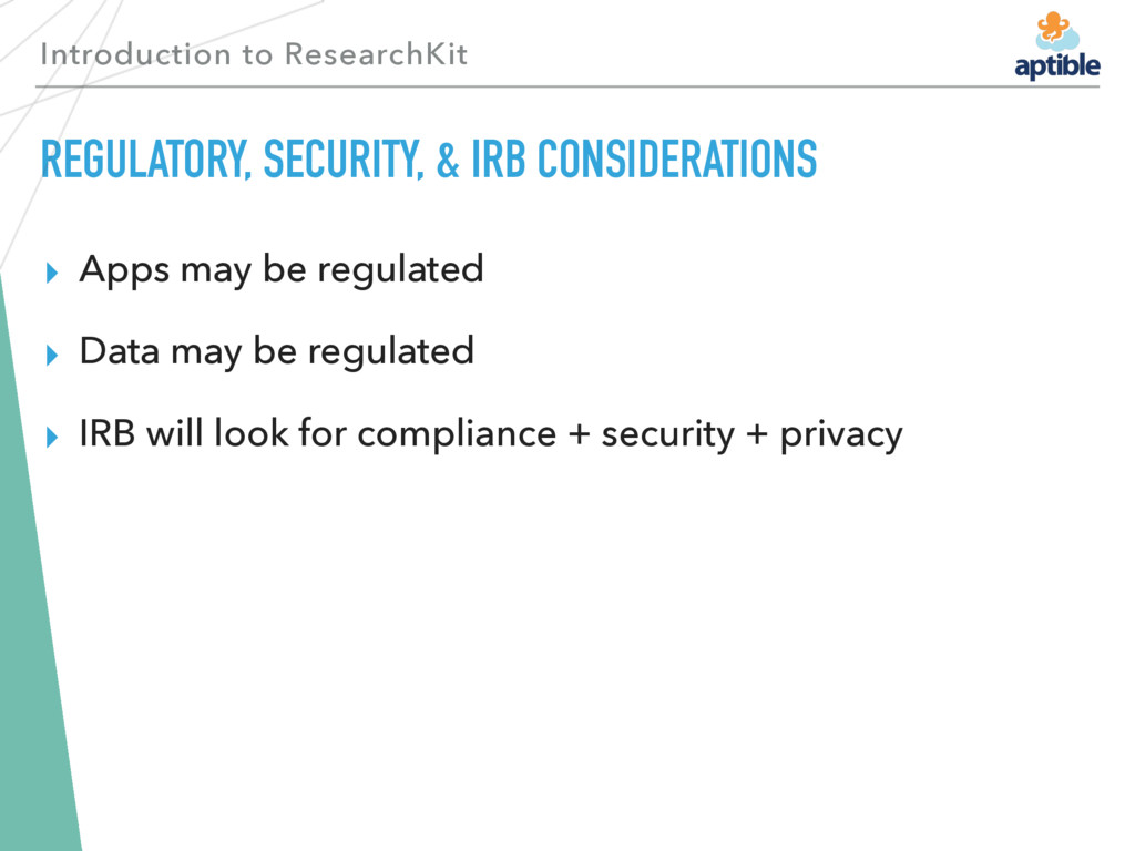 Introduction to ResearchKit REGULATORY, SECURIT...