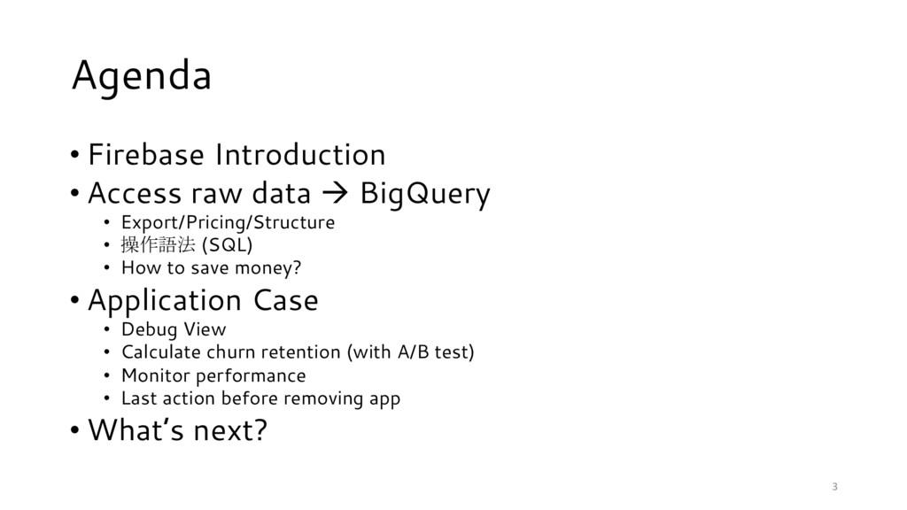 • Firebase Introduction • Access raw data à Big...