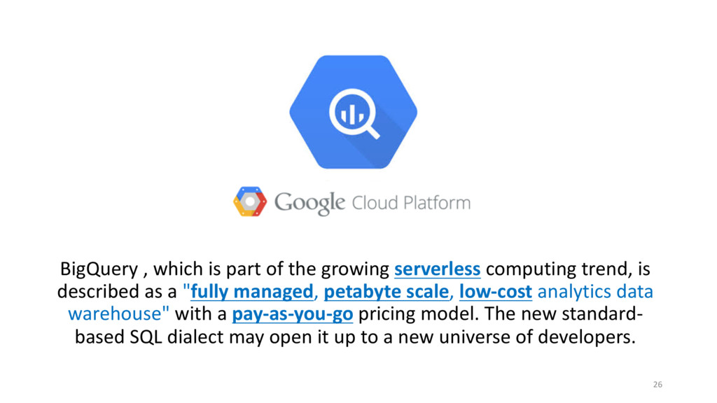 BigQuery , which is part of the growing serverl...