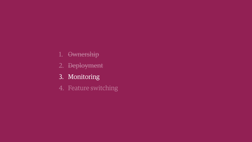 1. Ownership 2. Deployment 3. Monitoring 4. Fea...