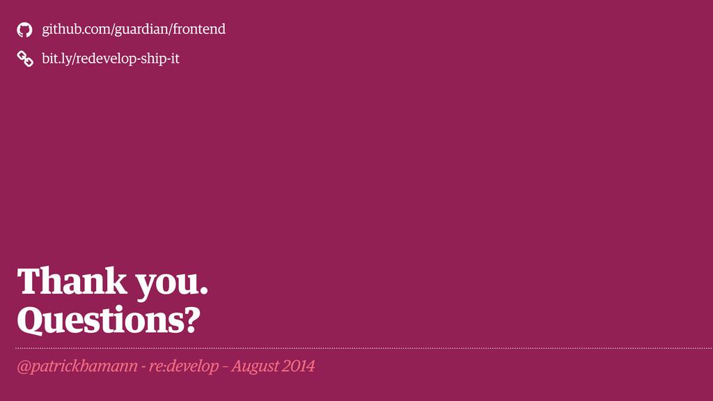 Thank you. Questions? @patrickhamann - re:devel...