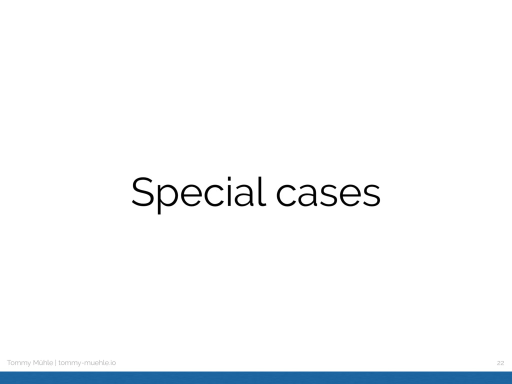 Tommy Mühle | tommy-muehle.io Special cases 22
