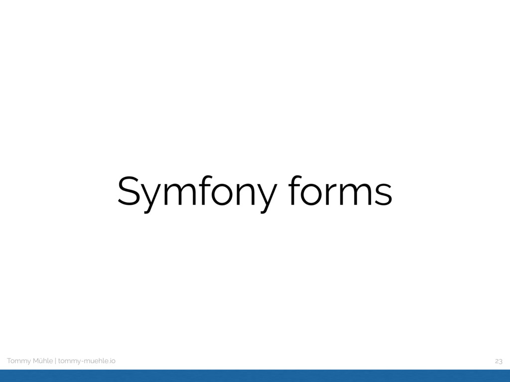 Tommy Mühle | tommy-muehle.io Symfony forms 23