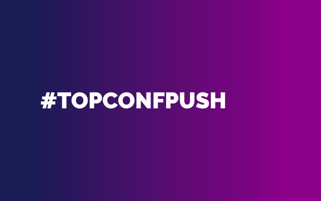 #TOPCONFPUSH
