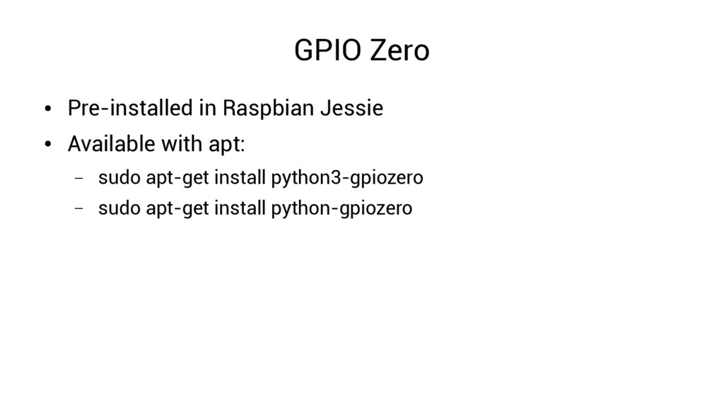 GPIO Zero ● Pre-installed in Raspbian Jessie ● ...