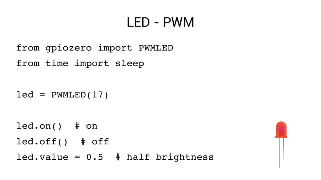 LED - PWM from gpiozero import PWMLED from time...