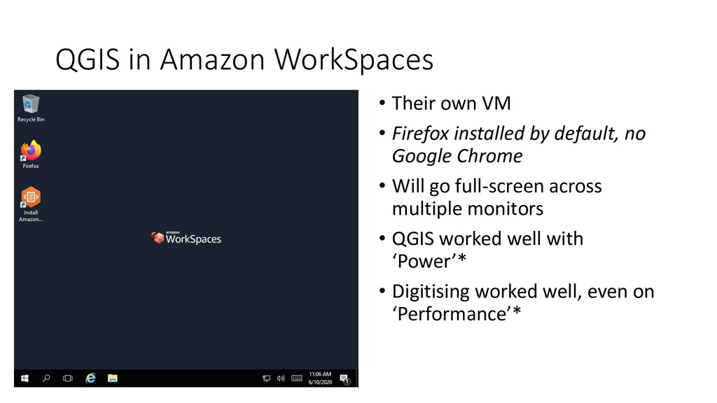 QGIS in Amazon WorkSpaces • Their own VM • Fire...