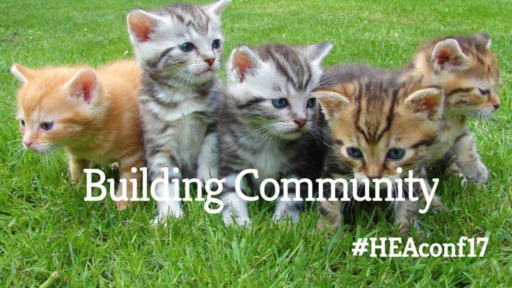 Building Community #HEAconf17