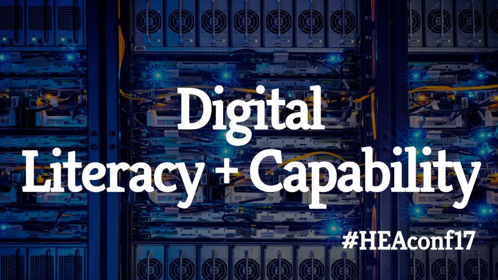 Digital Literacy + Capability #HEAconf17