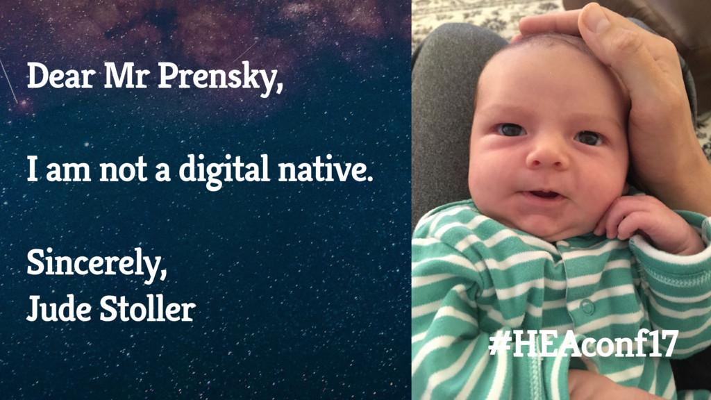 Dear Mr Prensky, I am not a digital native. Sin...
