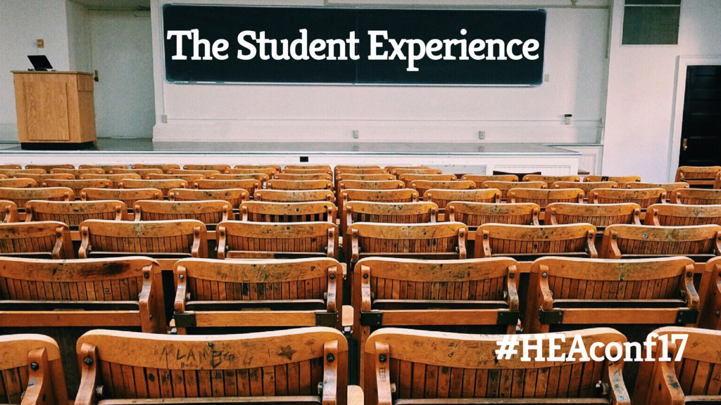 The Student Experience #HEAconf17