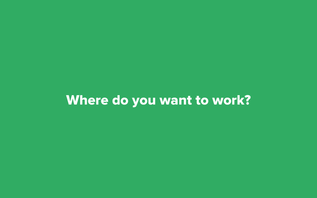 Where do you want to work?