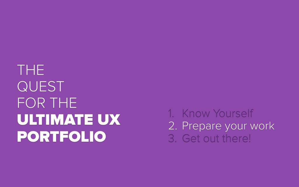 THE QUEST FOR THE ULTIMATE UX PORTFOLIO 1. Know...