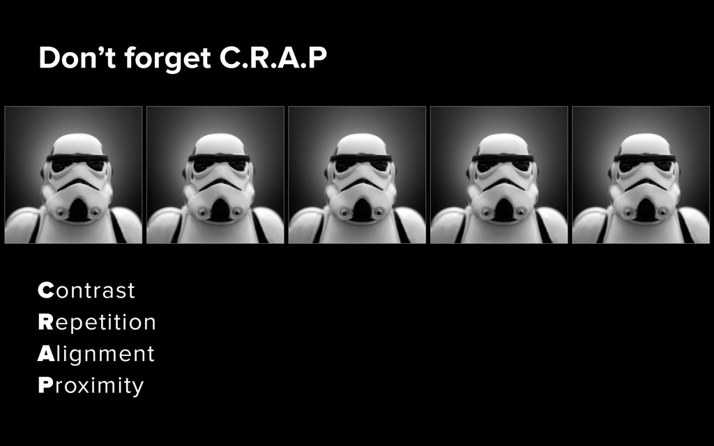 Don't forget C.R.A.P Contrast Repetition Alignm...