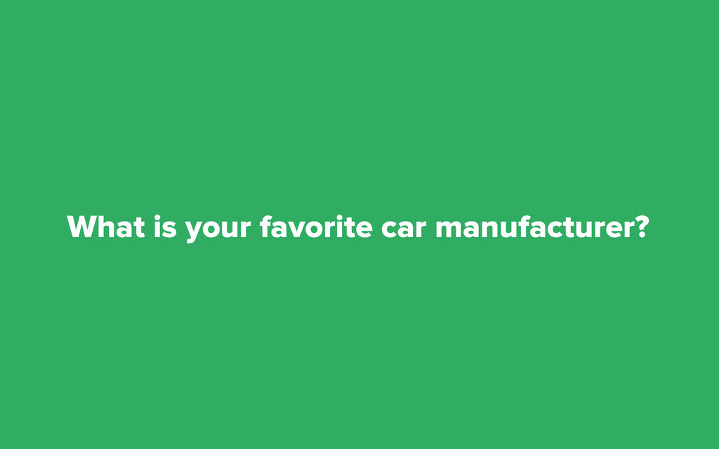 What is your favorite car manufacturer?